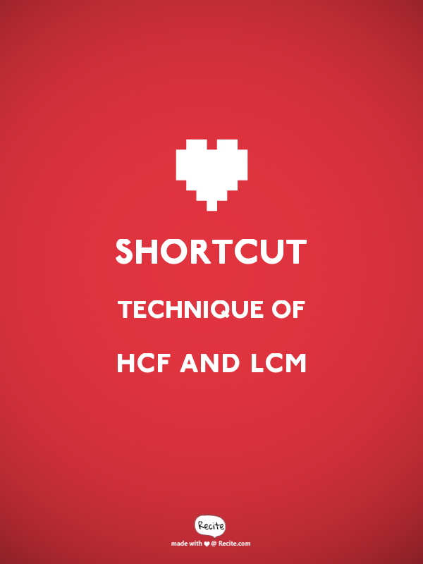 SHORTCUT TECHNIQUE OF FINDING HCF AND LCM